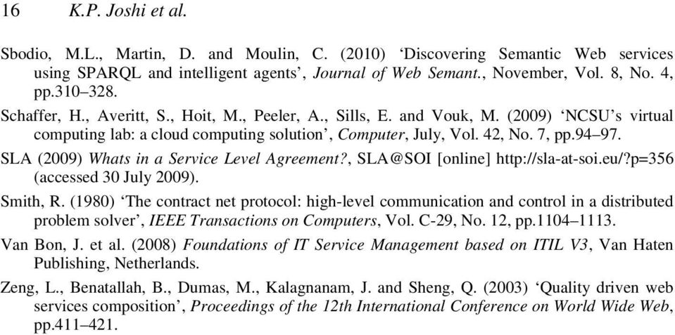 SLA (2009) Whats in a Service Level Agreement?, SLA@SOI [online] http://sla-at-soi.eu/?p=356 (accessed 30 July 2009). Smith, R.