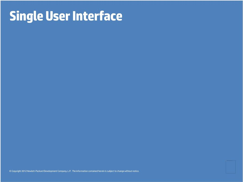 Single User Interface Copyright 2012 Hewlett-Packard
