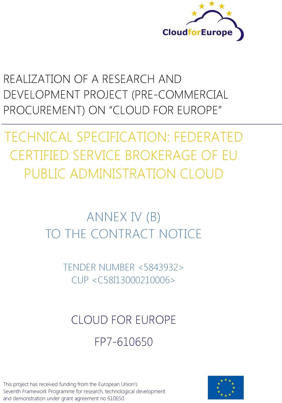 NOTICE TENDER NUMBER <5843932> CUP <C58I13000210006> CLOUD FOR EUROPE FP7-610650 This project has received funding from