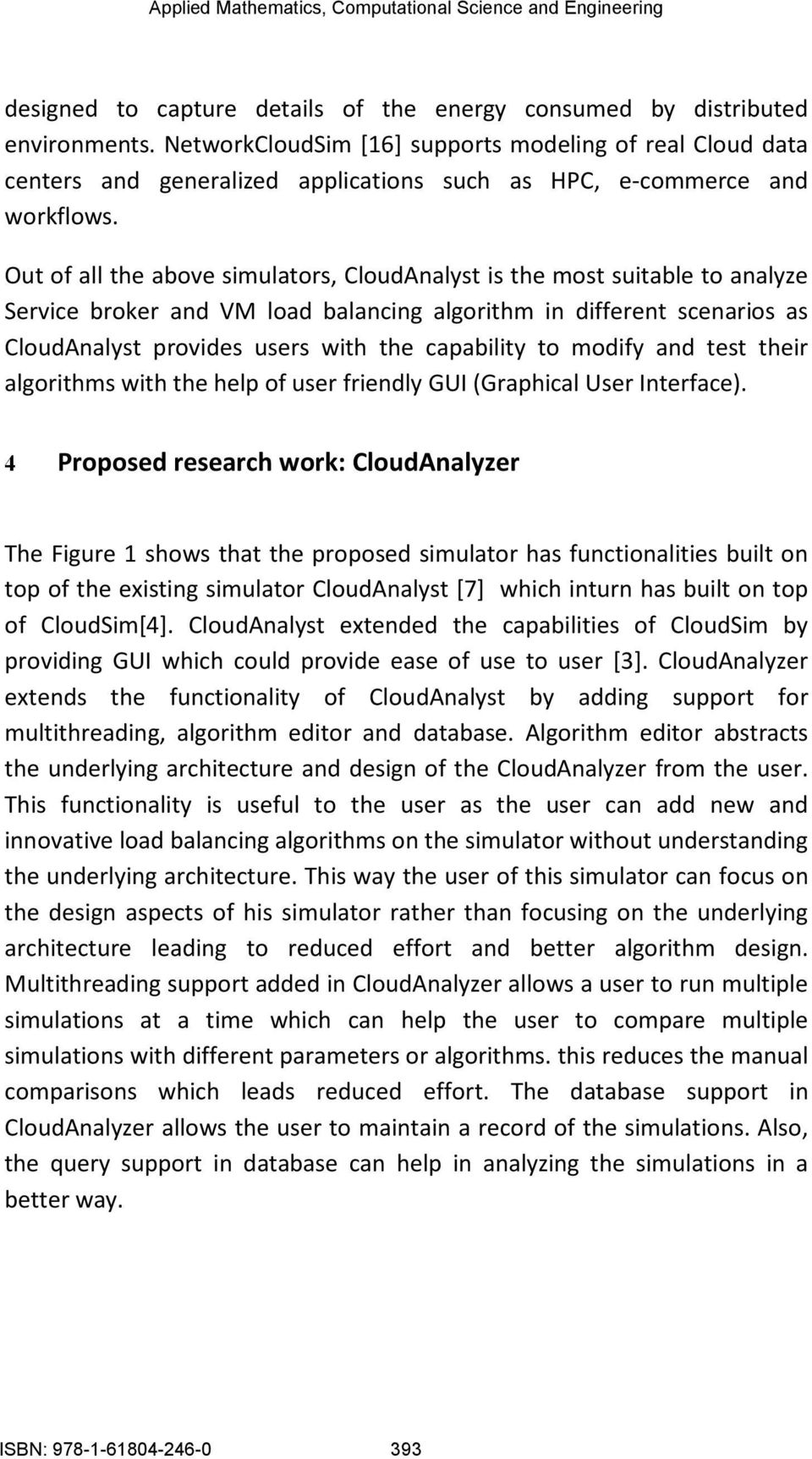 Out of all the above simulators, CloudAnalyst is the most suitable to analyze Service broker and VM load balancing algorithm in different scenarios as CloudAnalyst provides users with the capability