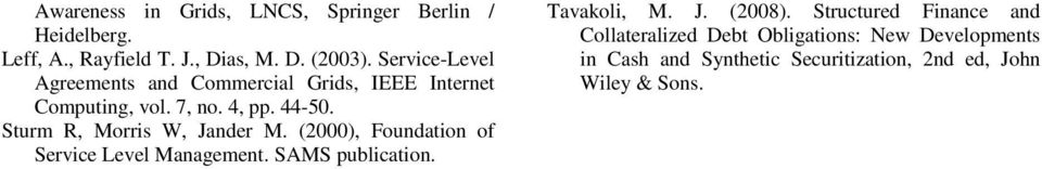 Sturm R, Morris W, Jander M. (2000), Foundation of Service Level Management. SAMS publication. Tavakoli, M. J. (2008).