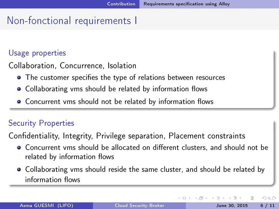 Condentiality, Integrity, Privilege separation, Placement constraints Concurrent vms should be allocated on dierent clusters, and should not be related by