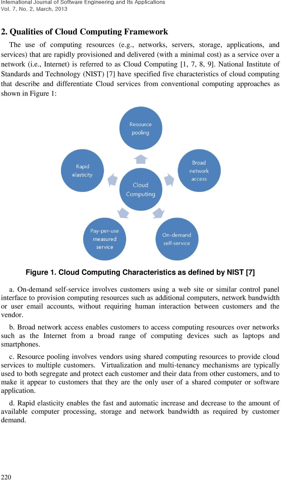National Institute of Standards and Technology (NIST) [7] have specified five characteristics of cloud computing that describe and differentiate Cloud services from conventional computing approaches