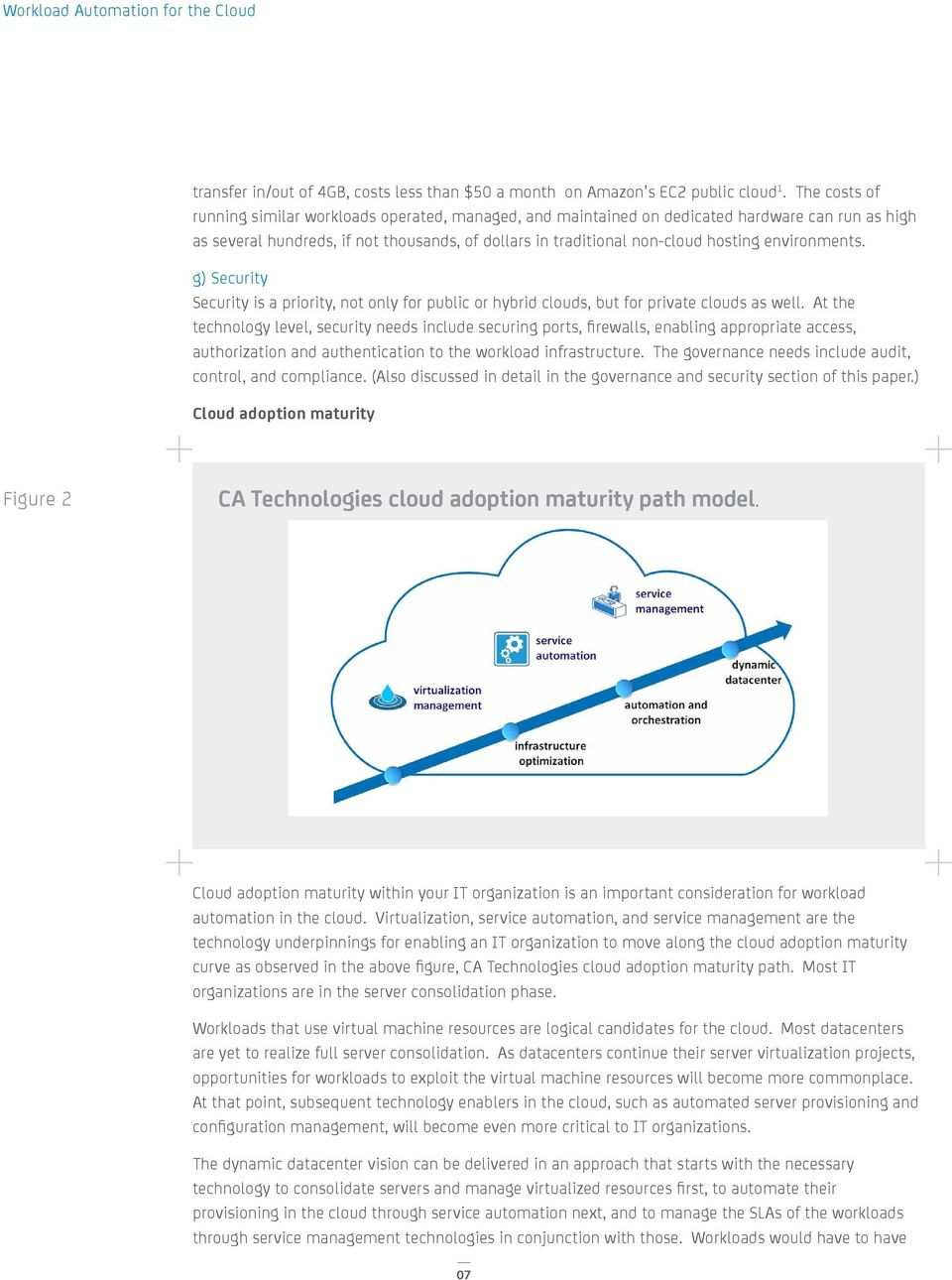 environments. g) Security Security is a priority, not only for public or hybrid clouds, but for private clouds as well.