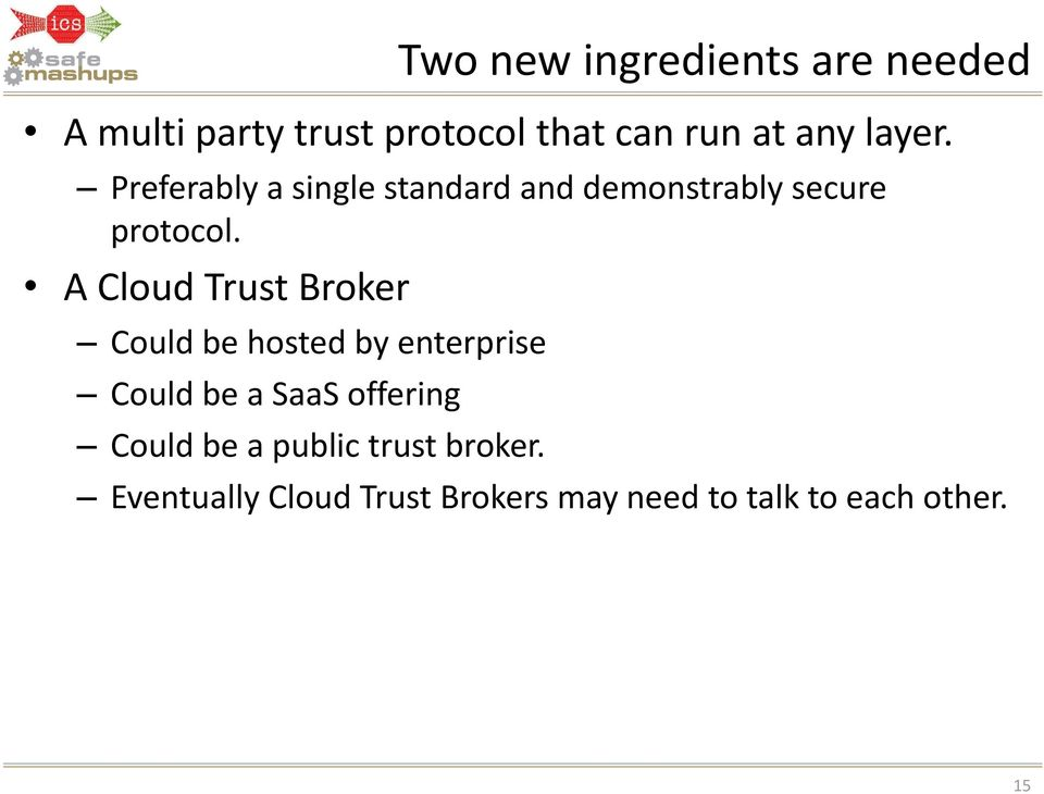 A Cloud Trust Broker Could be hosted by enterprise Could be a SaaS offering