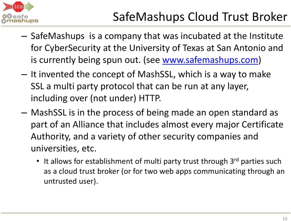 com) It invented the concept of MashSSL, which is a way to make SSL a multi party protocol that can be run at any layer, including over (not under) HTTP.