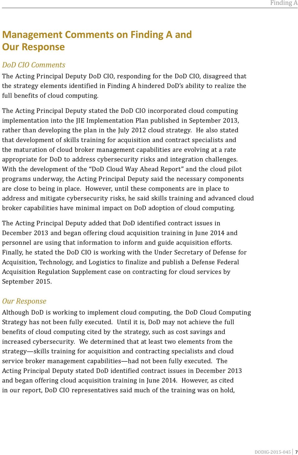 The Acting Principal Deputy stated the DoD CIO incorporated cloud computing implementation into the JIE Implementation Plan published in September 2013, rather than developing the plan in the July