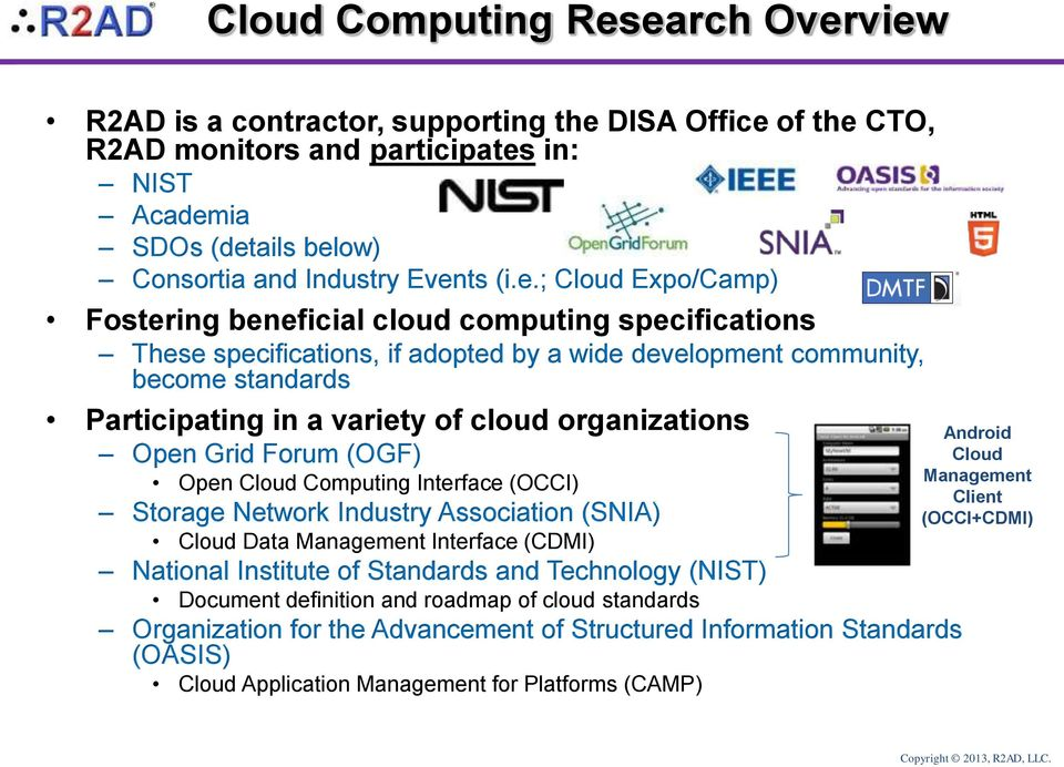 Fostering beneficial cloud computing specifications These specifications, if adopted by a wide development community, become standards Participating in a variety of cloud organizations Open Grid