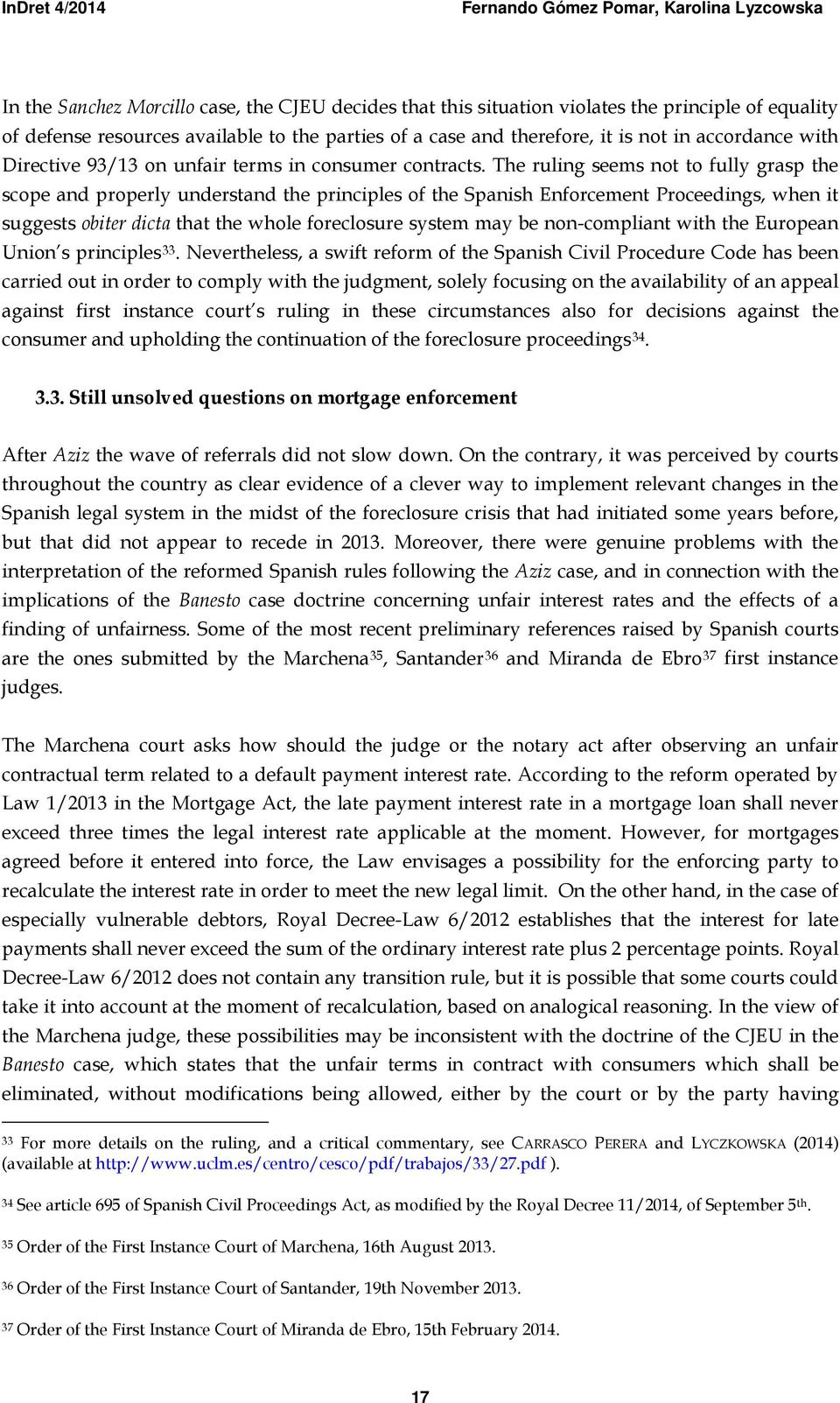 The ruling seems not to fully grasp the scope and properly understand the principles of the Spanish Enforcement Proceedings, when it suggests obiter dicta that the whole foreclosure system may be