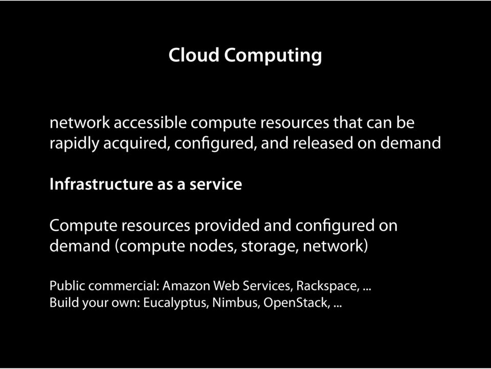 provided and configured on demand (compute nodes, storage, network) Public