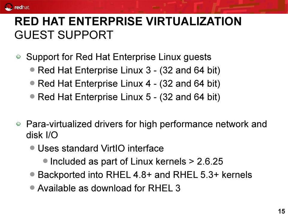 bit) Para-virtualized drivers for high performance network and disk I/O Uses standard VirtIO interface Included