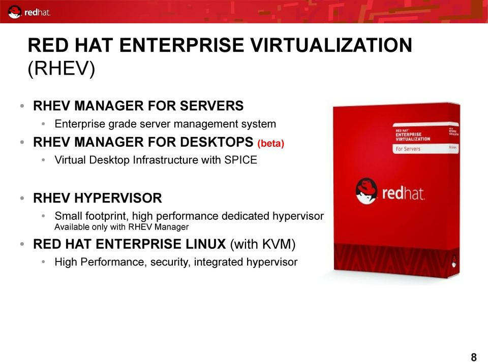 RHEV HYPERVISOR Small footprint, high performance dedicated hypervisor Available only with
