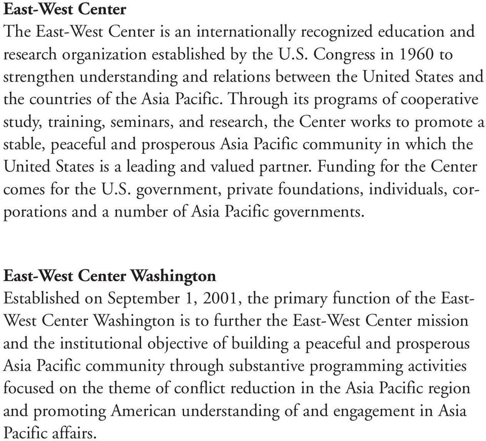 Through its programs of cooperative study, training, seminars, and research, the Center works to promote a stable, peaceful and prosperous Asia Pacific community in which the United States is a