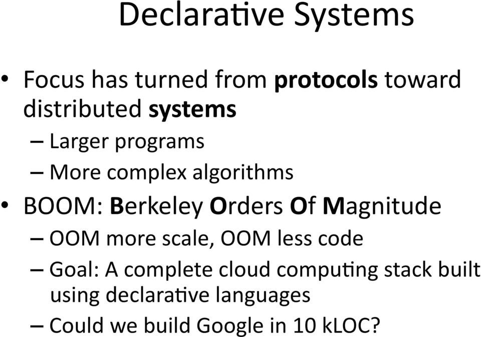 Of Magnitude OOM more scale, OOM less code Goal: A complete cloud