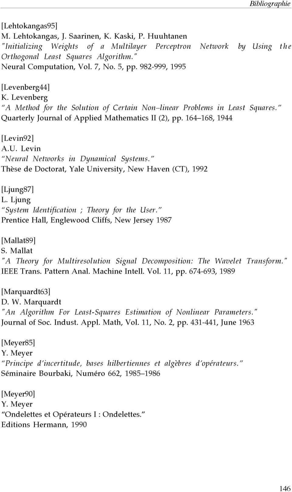 164 168, 1944 [Levin92] A.U. Levin Neural Networks in Dynamical Systems. Thèse de Doctorat, Yale University, New Haven (CT), 1992 [Ljung87] L. Ljung System Identification ; Theory for the User.