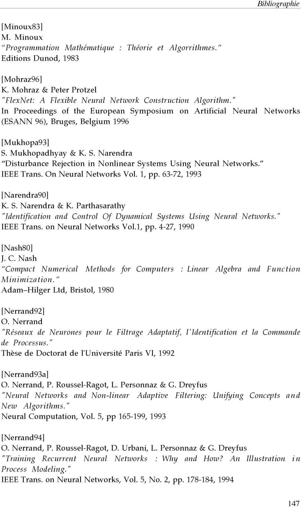 "IEEE Trans. On Neural Networks Vol. 1, pp. 63-72, 1993 [Narendra90] K. S. Narendra & K. Parthasarathy ""Identification and Control Of Dynamical Systems Using Neural Networks."" IEEE Trans."