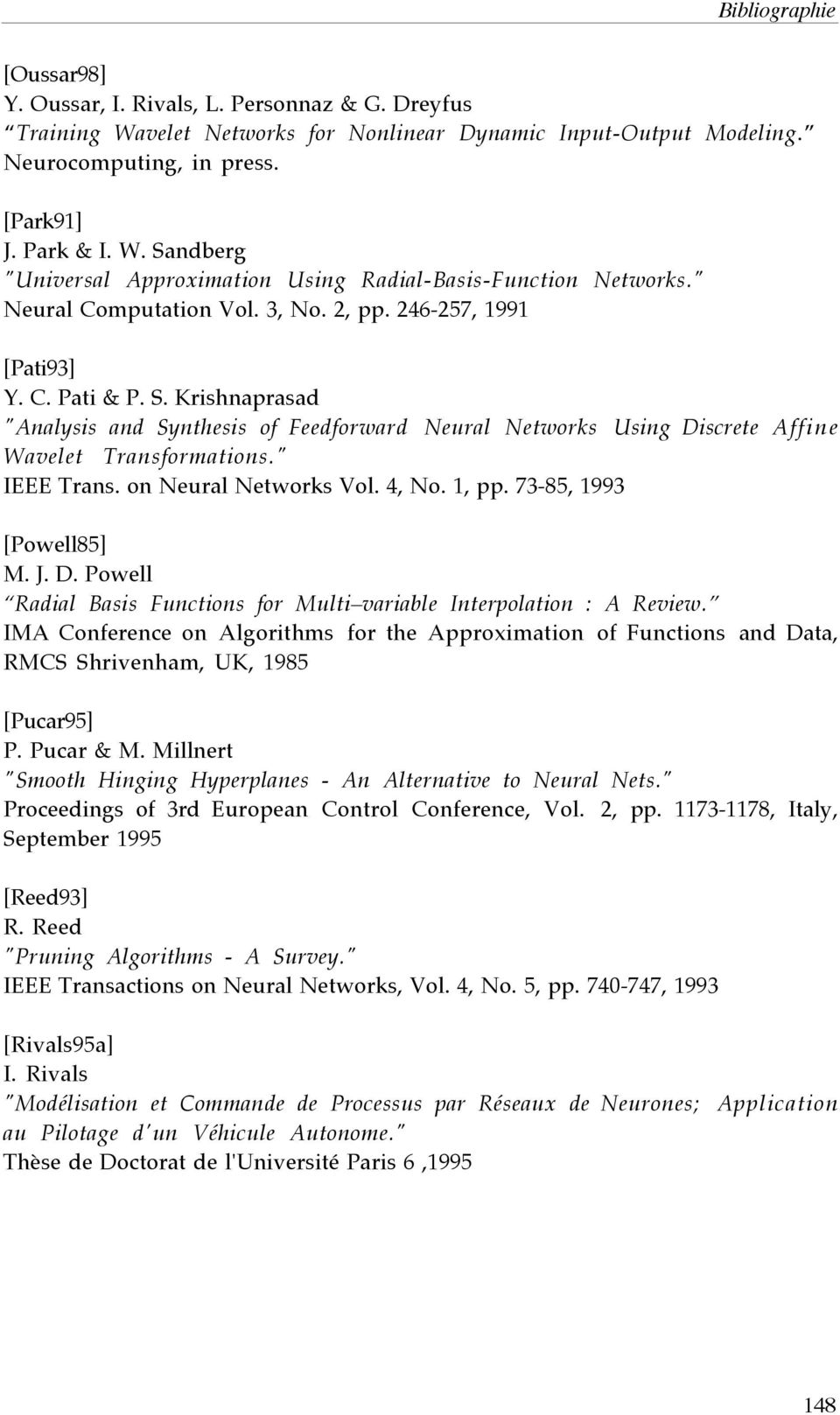 """ IEEE Trans. on Neural Networks Vol. 4, No. 1, pp. 73-85, 1993 [Powell85] M. J. D. Powell Radial Basis Functions for Multi variable Interpolation : A Review."