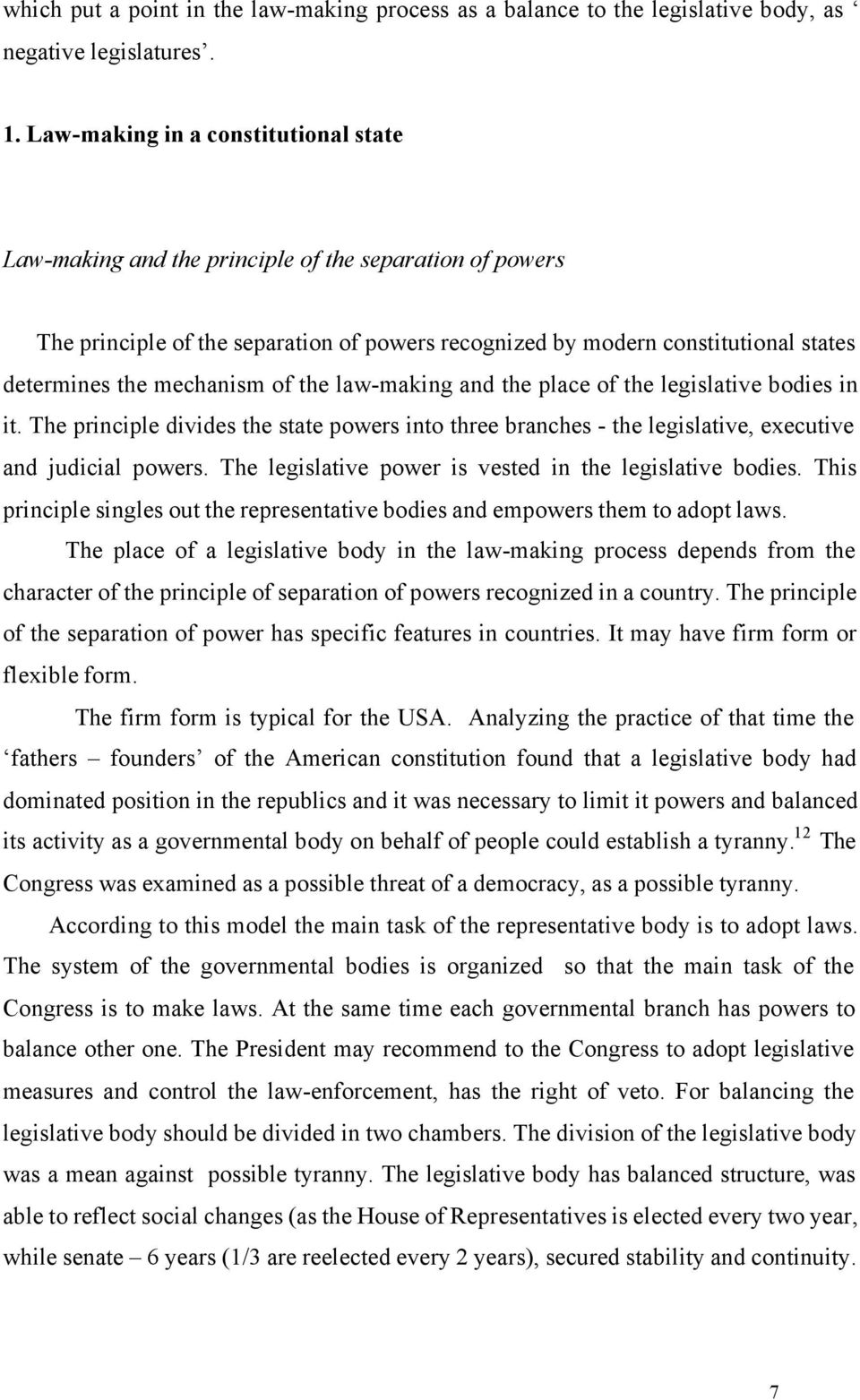 mechanism of the law-making and the place of the legislative bodies in it. The principle divides the state powers into three branches - the legislative, executive and judicial powers.