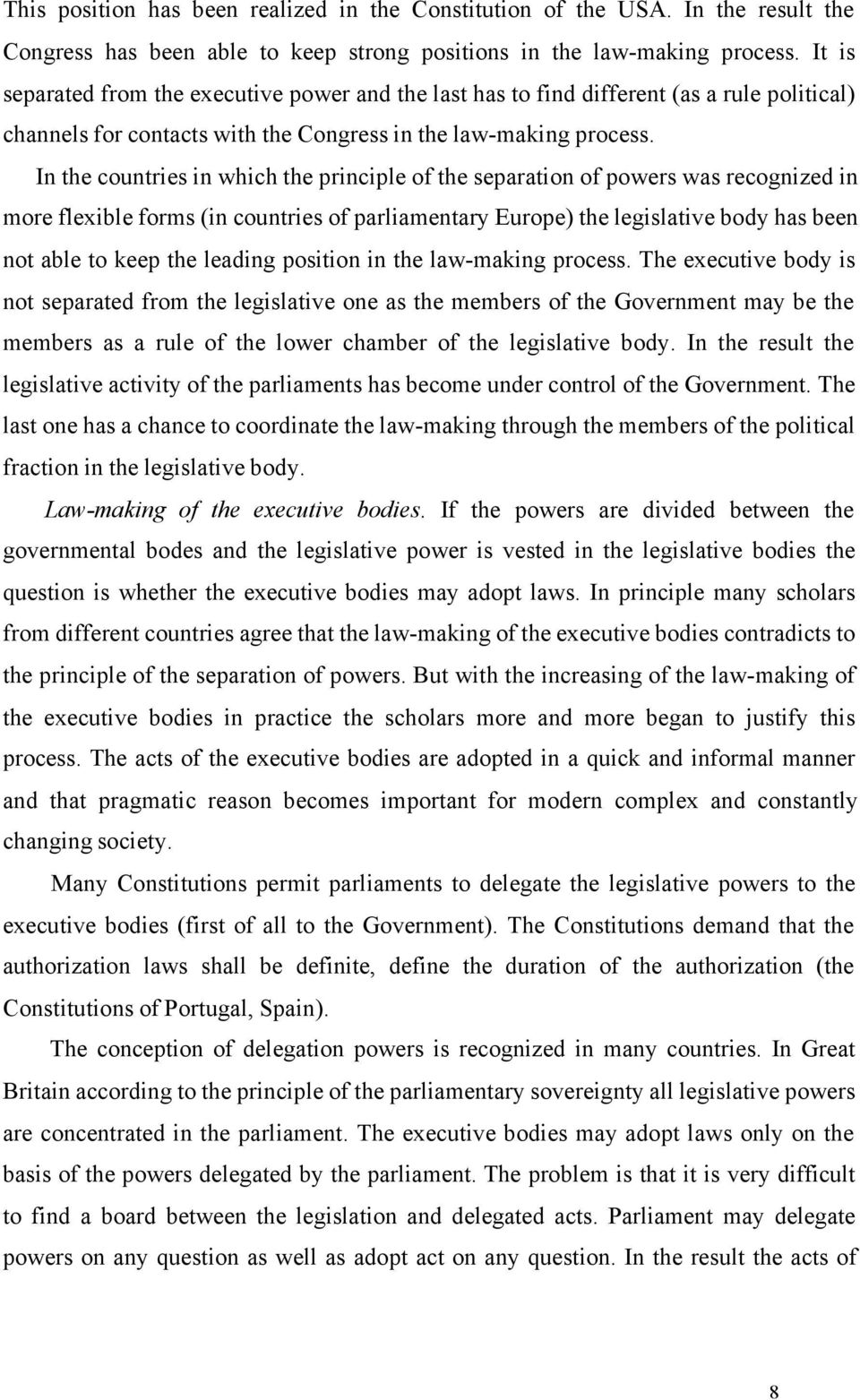 In the countries in which the principle of the separation of powers was recognized in more flexible forms (in countries of parliamentary Europe) the legislative body has been not able to keep the