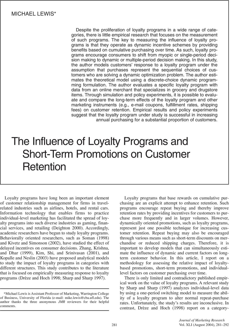 As such, loyalty programs encourage consumers to shift from myopic or single-period decision making to dynamic or multiple-period decision making.