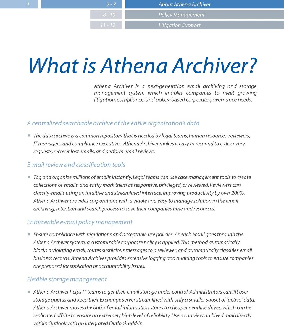 A centralized searchable archive of the entire organization s data The data archive is a common repository that is needed by legal teams, human resources, reviewers, IT managers, and compliance