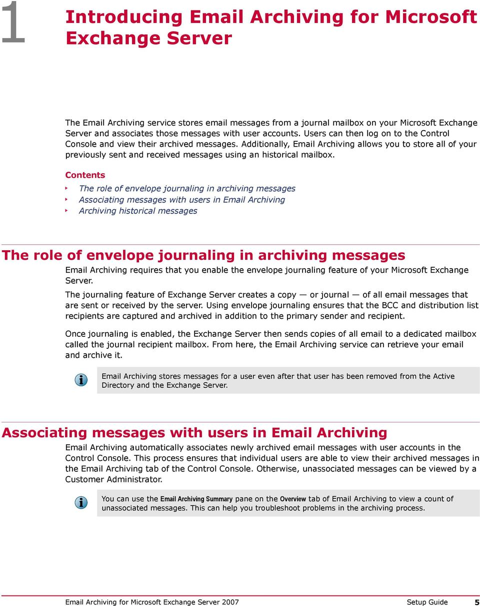 Additionally, Email Archiving allows you to store all of your previously sent and received messages using an historical mailbox.