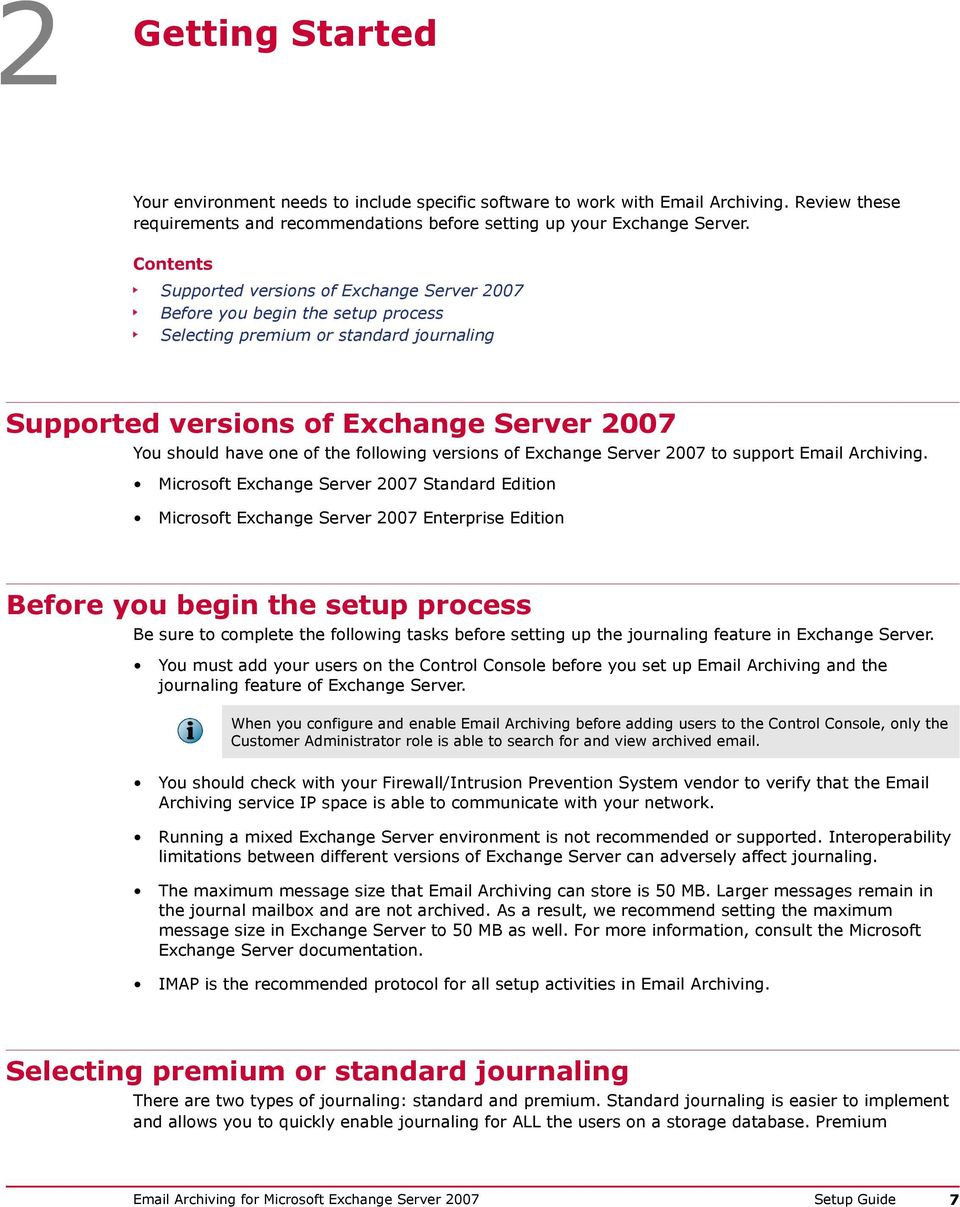 following versions of Exchange Server 2007 to support Email Archiving.