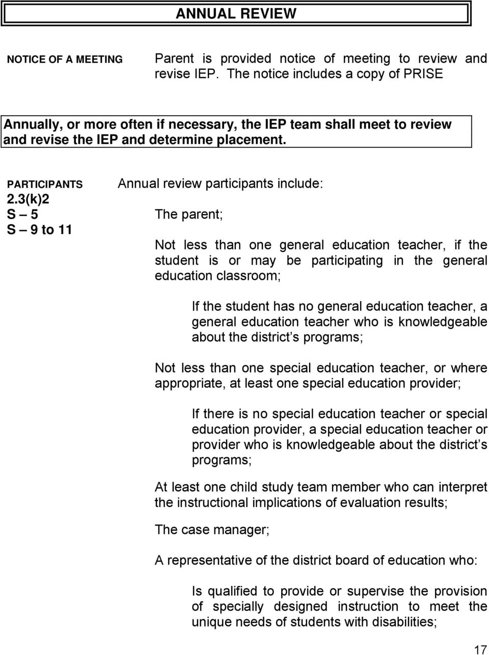 3(k)2 S 5 S 9 to 11 Annual review participants include: The parent; Not less than one general education teacher, if the student is or may be participating in the general education classroom; If the