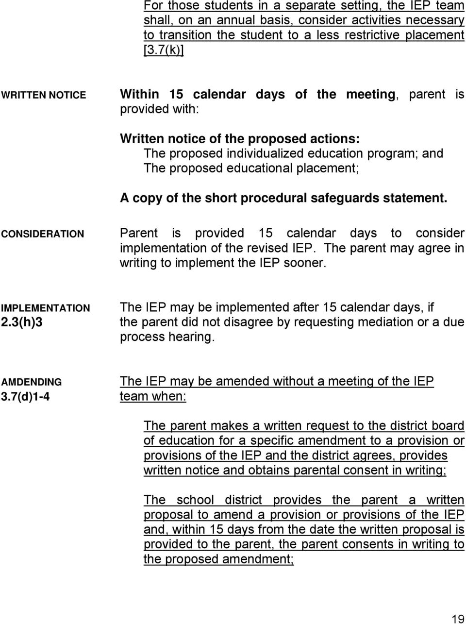 educational placement; A copy of the short procedural safeguards statement. CONSIDERATION Parent is provided 15 calendar days to consider implementation of the revised IEP.