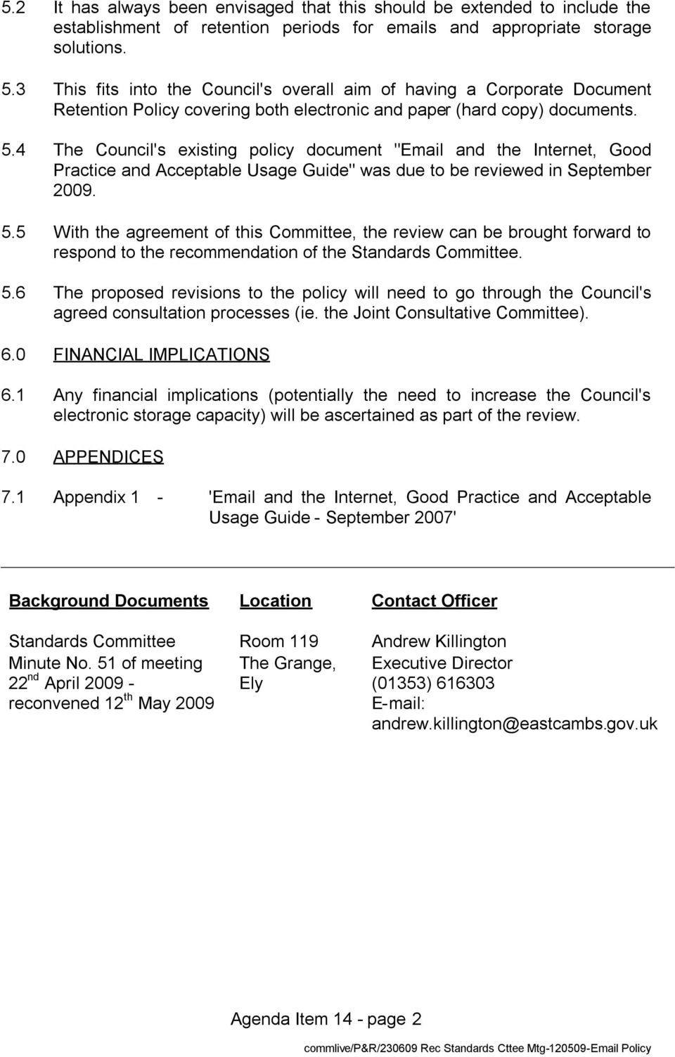 "4 The Council's existing policy document ""Email and the Internet, Good Practice and Acceptable Usage Guide"" was due to be reviewed in September 2009. 5."