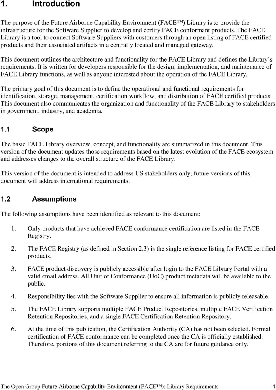 This document outlines the architecture and functionality for the FACE Library and defines the Library s requirements.
