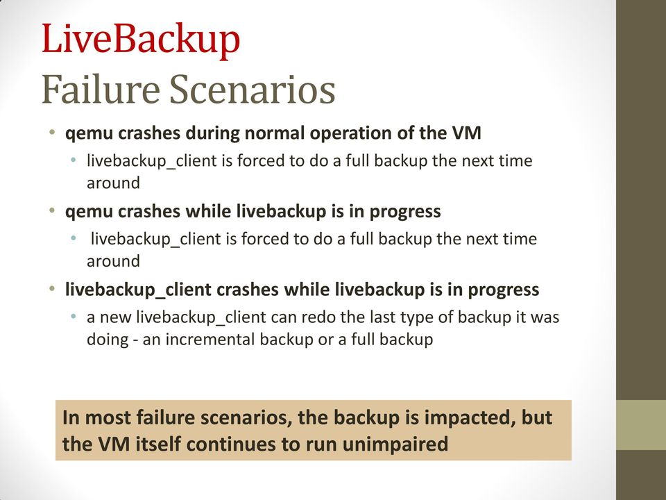 livebackup_client crashes while livebackup is in progress a new livebackup_client can redo the last type of backup it was doing -