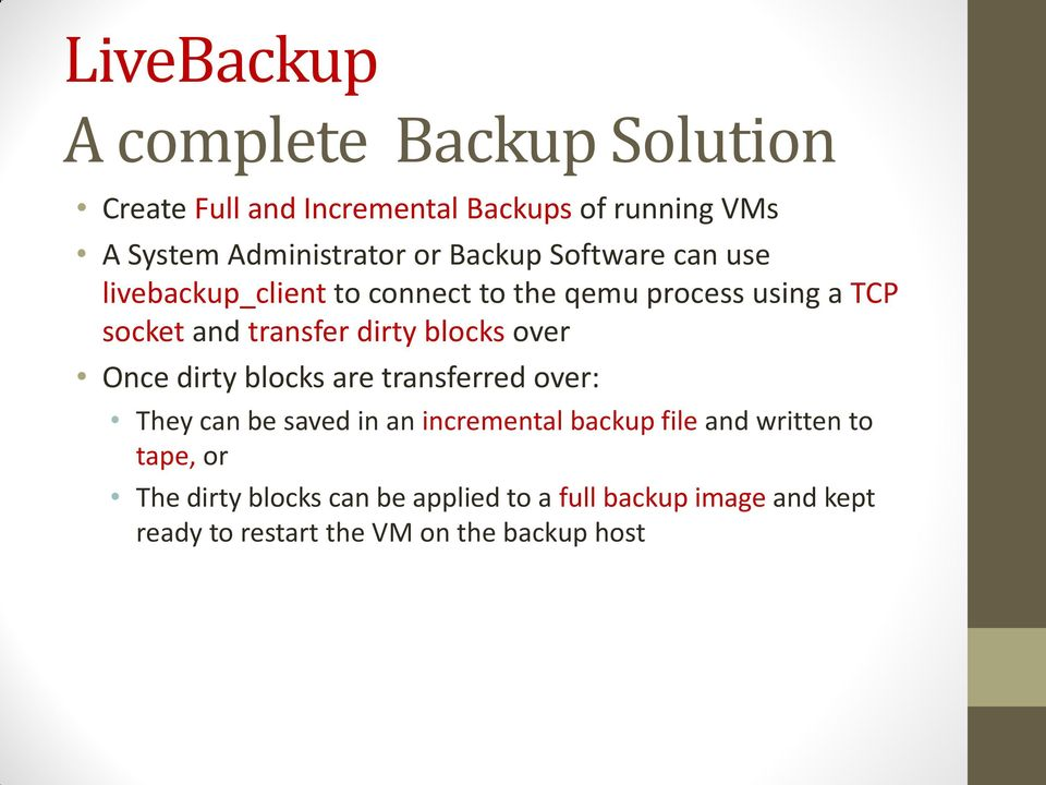 blocks over Once dirty blocks are transferred over: They can be saved in an incremental backup file and written
