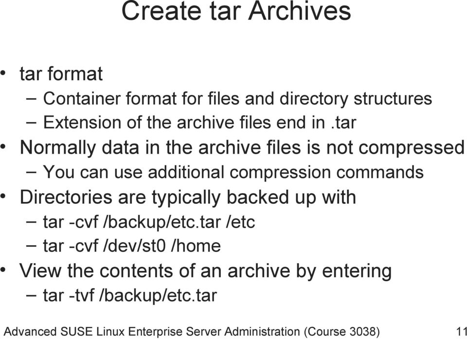 tar Normally data in the archive files is not compressed You can use additional compression commands Directories