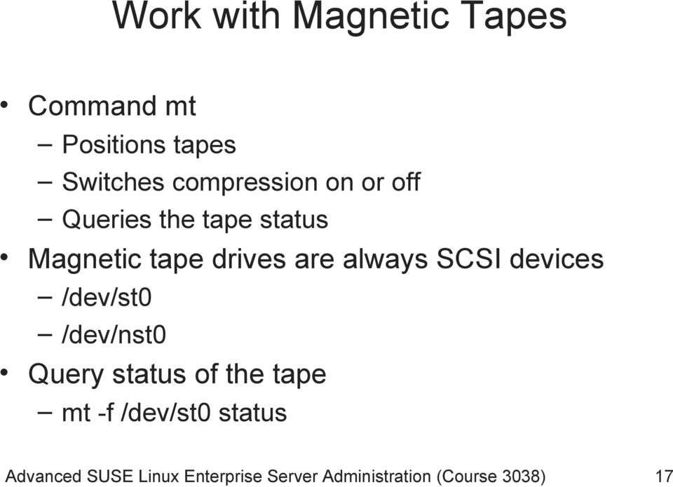 always SCSI devices /dev/st0 /dev/nst0 Query status of the tape mt -f