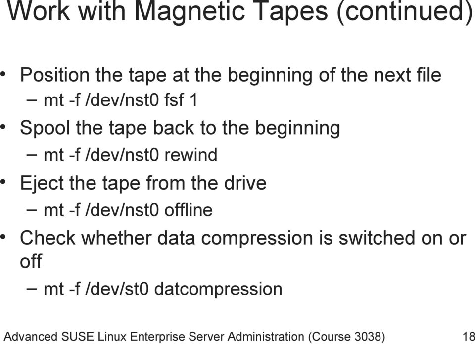 from the drive mt -f /dev/nst0 offline Check whether data compression is switched on or off mt