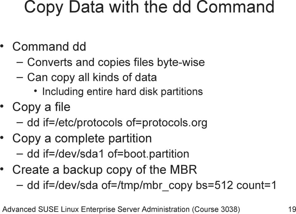 org Copy a complete partition dd if=/dev/sda1 of=boot.