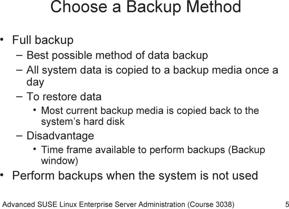 system s hard disk Disadvantage Time frame available to perform backups (Backup window) Perform