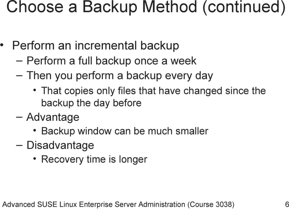 since the backup the day before Advantage Backup window can be much smaller Disadvantage