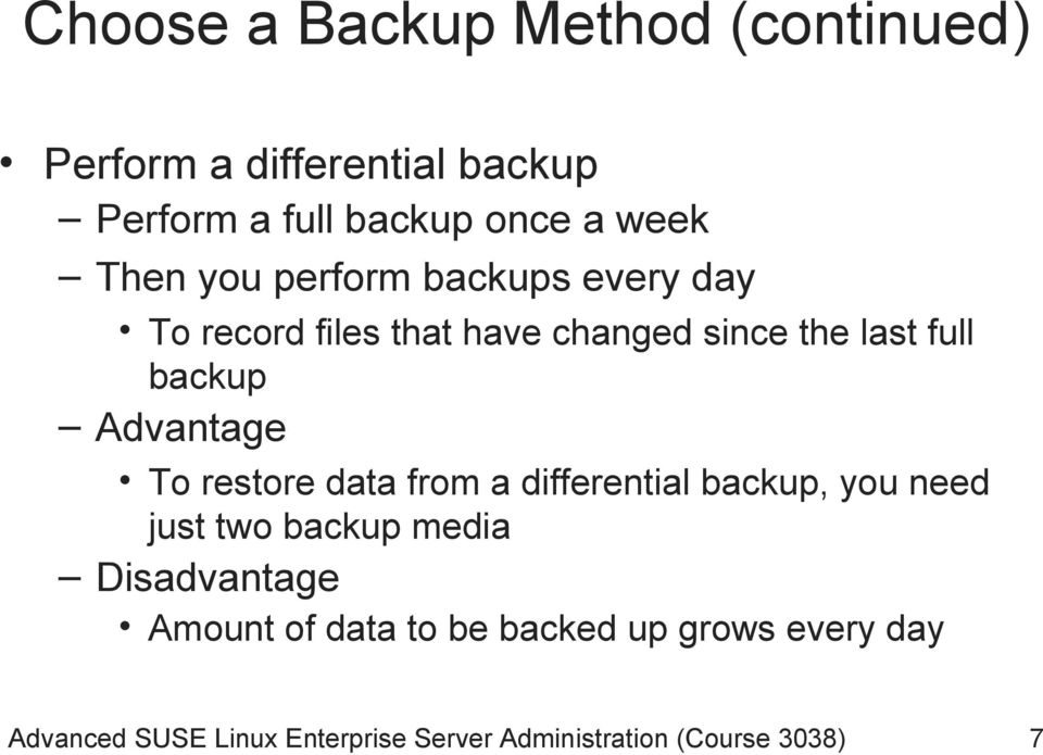 Advantage To restore data from a differential backup, you need just two backup media Disadvantage