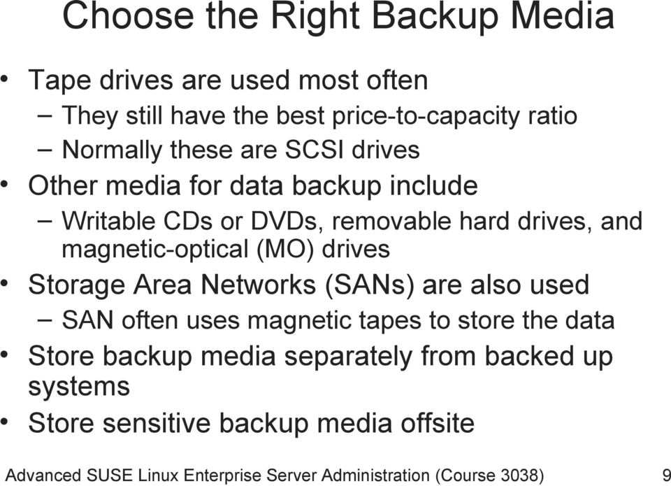 drives Storage Area Networks (SANs) are also used SAN often uses magnetic tapes to store the data Store backup media