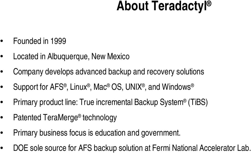 line: True incremental Backup System (TiBS) Patented TeraMerge technology Primary business focus