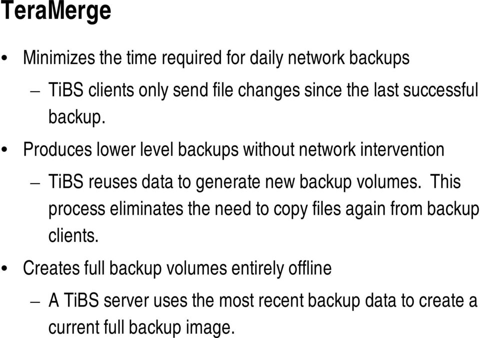 Produces lower level backups without network intervention TiBS reuses data to generate new backup volumes.