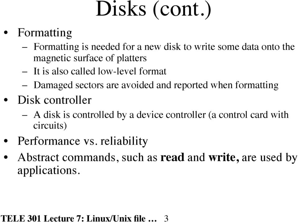 is also called low-level format Damaged sectors are avoided and reported when formatting Disk controller A