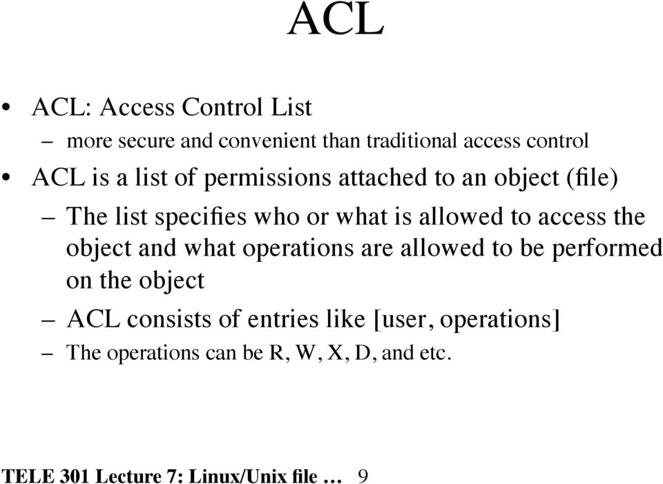 access the object and what operations are allowed to be performed on the object ACL consists of