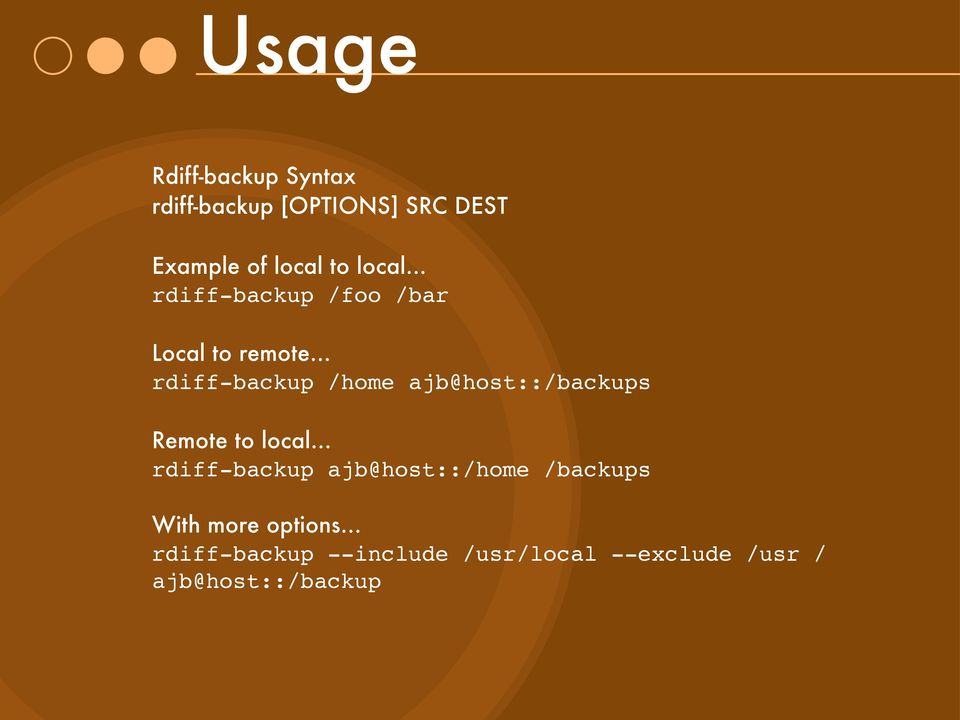 .. rdiff-backup /home ajb@host::/backups Remote to local.