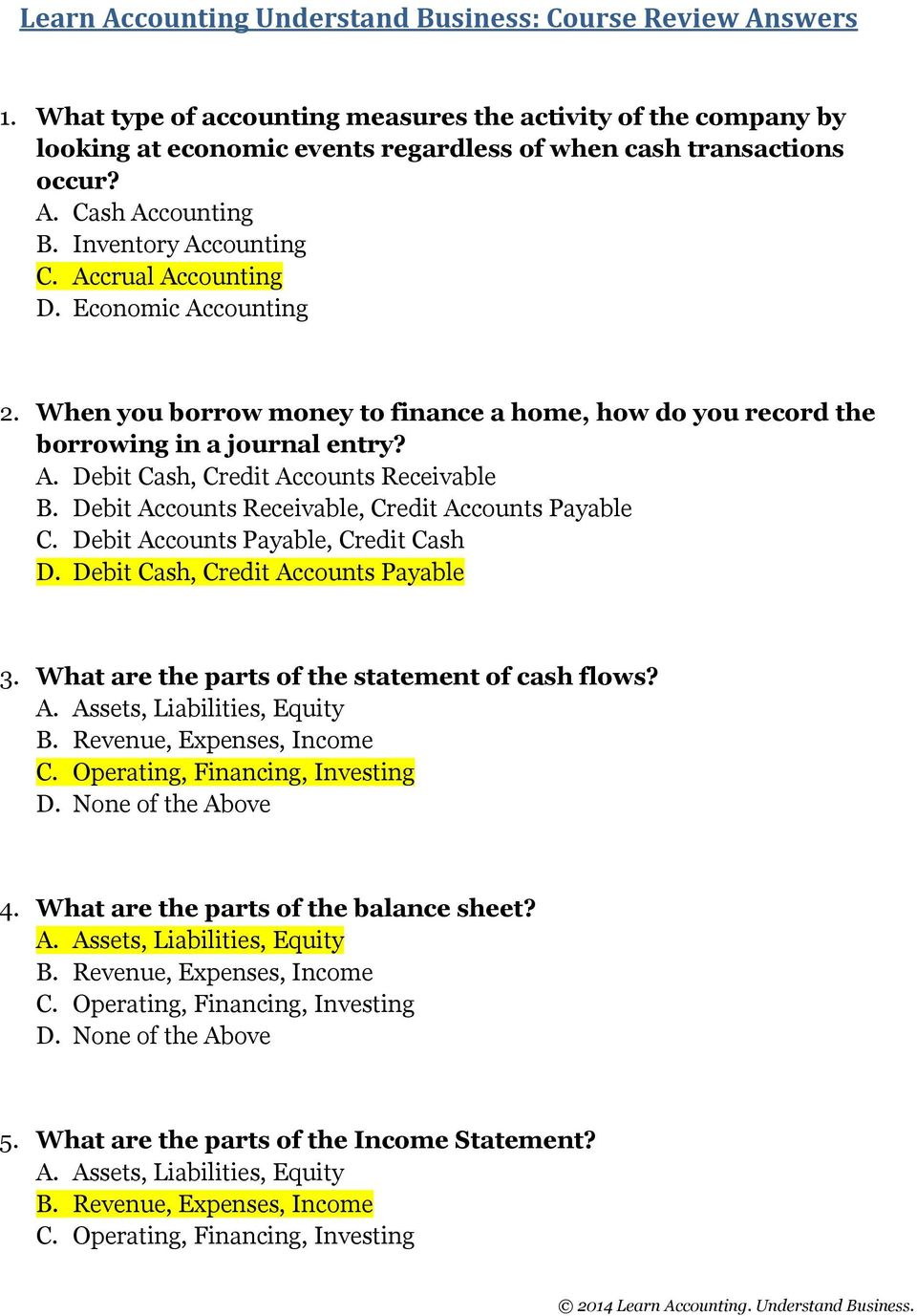 Accrual Accounting D. Economic Accounting 2. When you borrow money to finance a home, how do you record the borrowing in a journal entry? A. Debit Cash, Credit Accounts Receivable B.