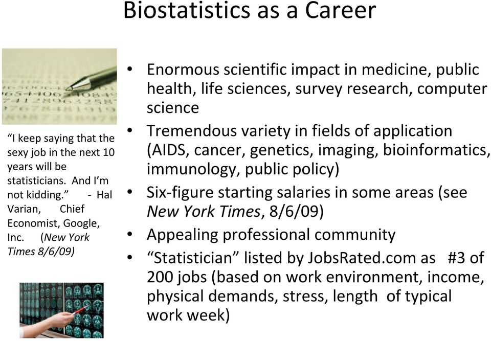 application (AIDS, cancer, genetics, imaging, bioinformatics, immunology, public policy) Six figure starting salaries in some areas (see New York Times, 8/6/09)