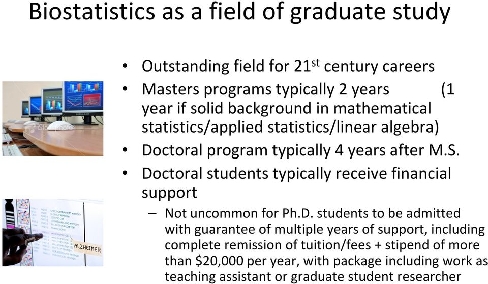 Doctoral students typically receive financial support Not uncommon for Ph.D. students to be admitted with guarantee of multiple years of