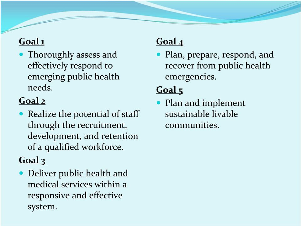 workforce. Goal 3 Deliver public health and medical services within a responsive and effective system.